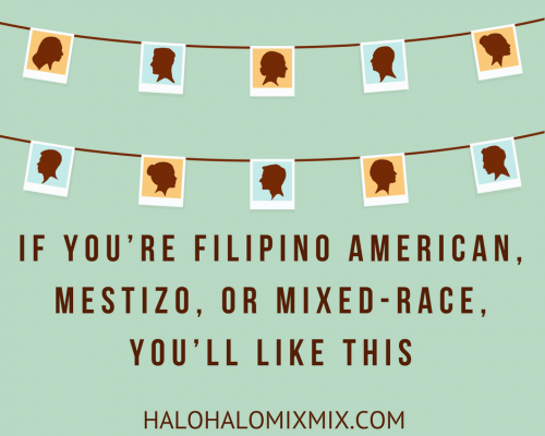 If You're Filipino American, Mestizo, or Mixed-Race, You'll Like This