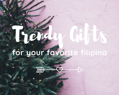 Trendy Gifts for Your Favorite Filipina
